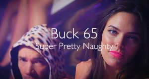 Buck 65 Super Pretty Naughty official music video